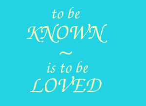 to be known is to be loved